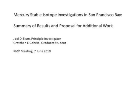 Mercury Stable Isotope Investigations in San Francisco Bay: Summary of Results and Proposal for Additional Work Joel D Blum, Principle Investigator Gretchen.