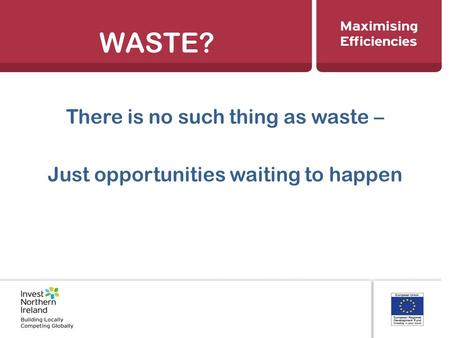 WASTE? There is no such thing as waste – Just opportunities waiting to happen.