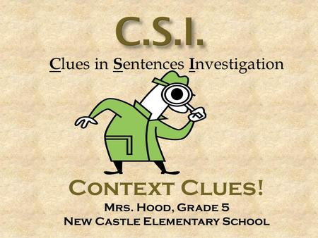 C lues in S entences I nvestigation Context Clues! Mrs. Hood, Grade 5 New Castle Elementary School.