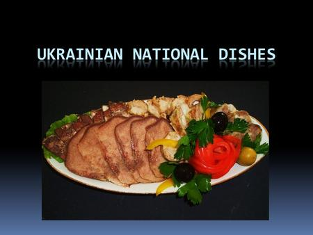 Ukrainian cuisine enjoys honored popularity among other Slavic cuisines. Many dishes like varenyky and borshch are now considered to be international.