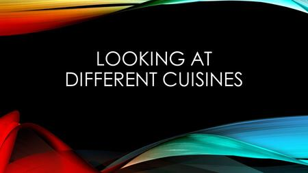 LOOKING AT DIFFERENT CUISINES. LEARNING TARGETS 1.I can define cuisine. 2.I can identify major influences affection a region's cuisine. 3.I can explain.