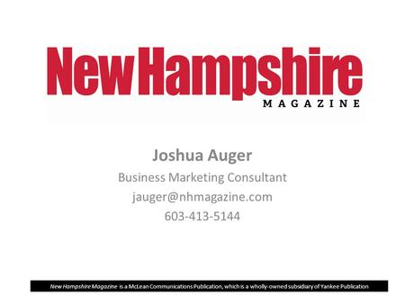 Joshua Auger Business Marketing Consultant 603-413-5144 New Hampshire Magazine is a McLean Communications Publication, which is a.