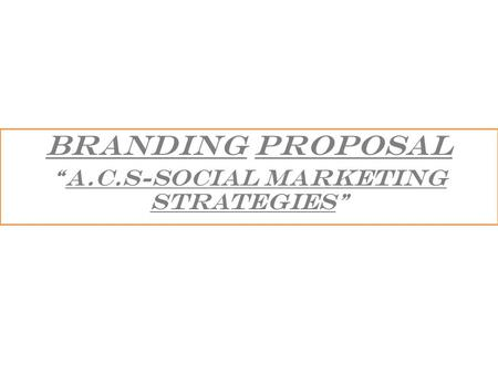 "BRANDING PROPOSAL ""a.c.s-Social marketing strategies"""