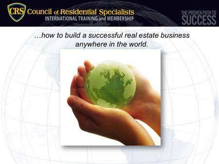 …how to build a successful real estate business anywhere in the world.