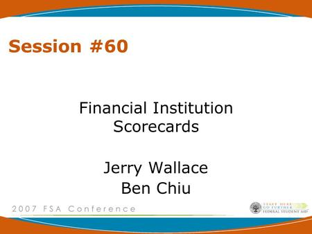 Session #60 Financial Institution Scorecards Jerry Wallace Ben Chiu.