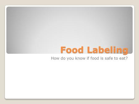 Food Labeling How do you know if food is safe to eat?