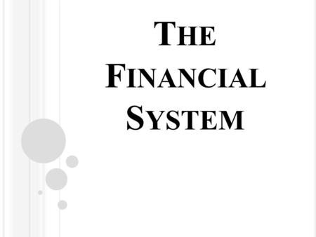 T HE F INANCIAL S YSTEM. T HE F INANCIAL S ECTOR The financial sector consists of: Banks: Financial institutions act as intermediaries between borrowers.