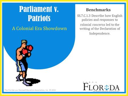 The Florida Law Related Education Association, Inc. © 2015 Benchmarks SS.7.C.1.3 Describe how English policies and responses to colonial concerns led to.