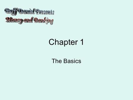Chapter 1 The Basics. What this Course is about Economics is about how society uses its scarce resources to satisfy its unlimited wants –Decides What.
