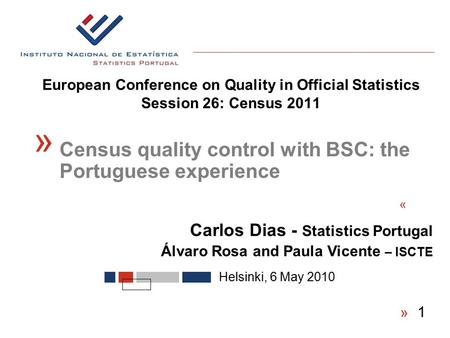 European Conference on Quality in Official Statistics Session 26: Census 2011 « Helsinki, 6 May 2010 « Census quality control with BSC: the Portuguese.