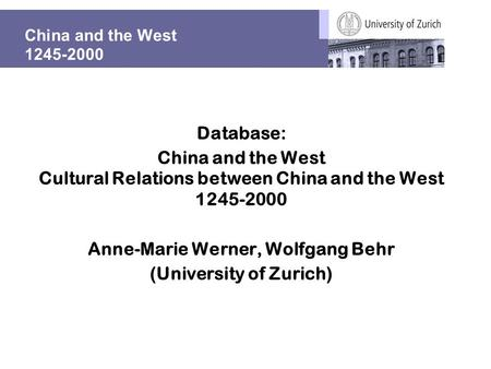 China and the West 1245-2000 Database: China and the West Cultural Relations between China and the West 1245-2000 Anne-Marie Werner, Wolfgang Behr (University.