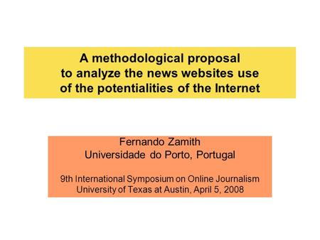 A methodological proposal to analyze the news websites use of the potentialities of the Internet Fernando Zamith Universidade do Porto, Portugal 9th International.