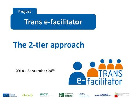 Trans e-facilitator Project The 2-tier approach 2014 - September 24 th.