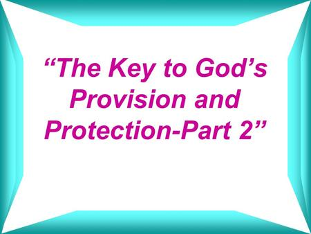 """The Key to God's Provision and Protection-Part 2"""