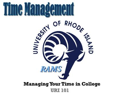 Managing Your Time in College URI 101. Poor time management skills Feeling overwhelmed Issues or events in personal life Too many distractions (internet,