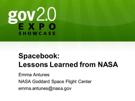 Spacebook: Lessons Learned from NASA Emma Antunes NASA Goddard Space Flight Center