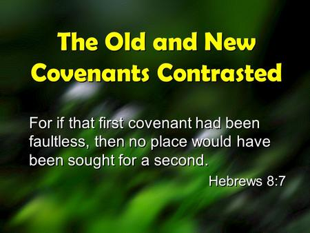 The Old and New Covenants Contrasted For if that first covenant had been faultless, then no place would have been sought for a second. Hebrews 8:7 For.
