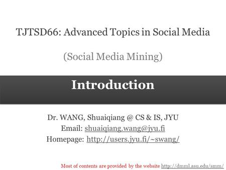 Most of contents are provided by the website  Introduction TJTSD66: Advanced Topics in Social Media Dr.