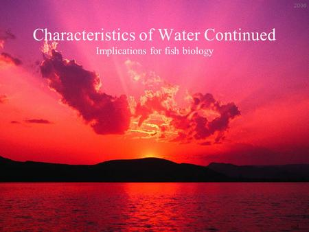 Characteristics of Water Continued Implications for fish biology end 2006.