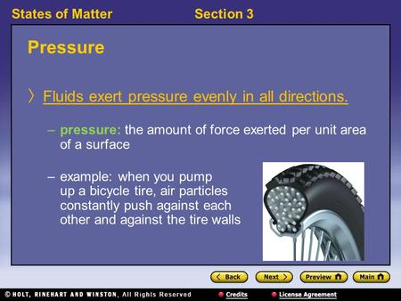 States of MatterSection 3 Pressure 〉 Fluids exert pressure evenly in all directions. –pressure: the amount of force exerted per unit area of a surface.