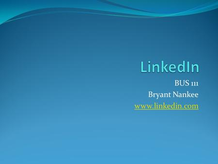 BUS 111 Bryant Nankee www.linkedin.com. What is LinkedIn? Business-Orientated Social Networking Site Founded in December 2002 Now over 80 million registered.