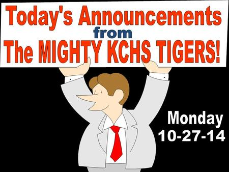 Today's Announcements from The MIGHTY KCHS TIGERS! Monday 10-27-14.