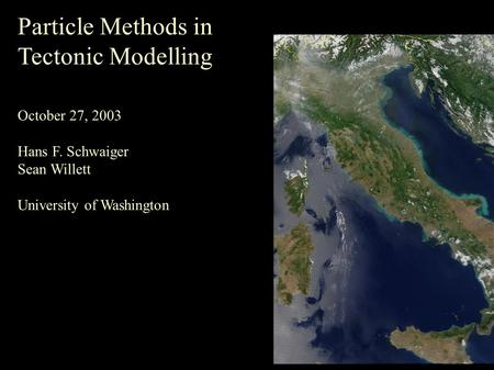 Particle Methods in Tectonic Modelling October 27, 2003 Hans F. Schwaiger Sean Willett University of Washington Title.