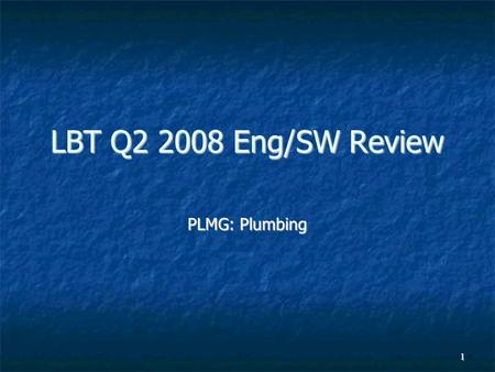 1 LBT Q2 2008 Eng/SW Review PLMG: Plumbing. 2 Highlights (Q2/2008) Have recently replaced worn contactors in the Primary Loop chillers Have recently replaced.