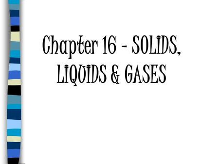 Chapter 16 – SOLIDS, LIQUIDS & GASES