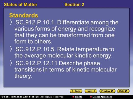 States of MatterSection 2 Standards 〉 SC.912.P.10.1. Differentiate among the various forms of energy and recognize that they can be transformed from one.