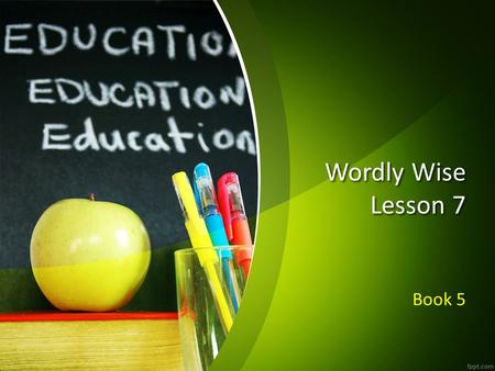 Wordly Wise Lesson 7 Book 5.