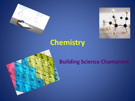 Chemistry Building Science Champions Properties of Matter Hard or soft Rough or smooth Round or square Hot or cold Able to catch fire Any color or no.