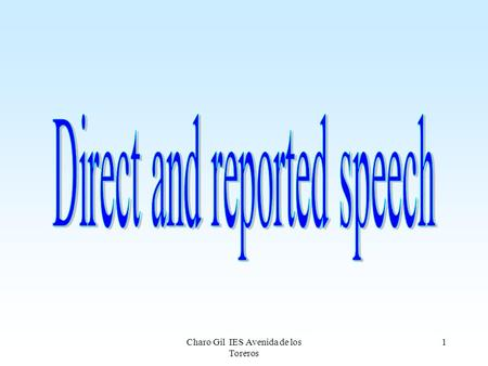Charo Gil IES Avenida de los Toreros 1. 2 Direct Speech It uses the exact words the speaker has said It is indicated by quotation marks Direct speech.