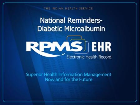 National Reminders- Diabetic Microalbumin. Introduction The national reminders are in Patch 1005 of clinical reminders. The site manager should load this.