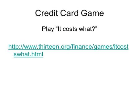 "Credit Card Game Play ""It costs what?""  swhat.html."