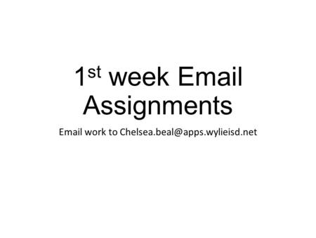 1 st week  Assignments  work to
