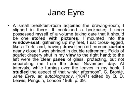 Jane Eyre A small breakfast-room adjoined the drawing-room, I slipped in there. It contained a bookcase; I soon possessed myself of a volume taking care.