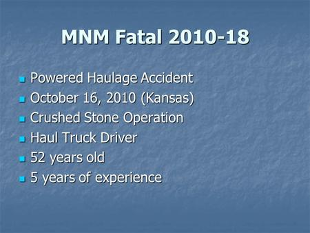 MNM Fatal 2010-18 Powered Haulage Accident Powered Haulage Accident October 16, 2010 (Kansas) October 16, 2010 (Kansas) Crushed Stone Operation Crushed.