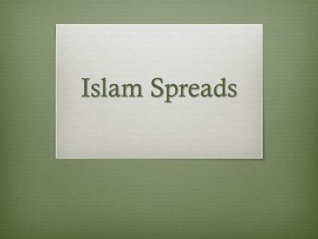 Islam Spreads. Do Now (U5D9) January 13, 2014  What is the role of Abu Bakr after the death of Muhammad?  Please have your essay and homework ready.