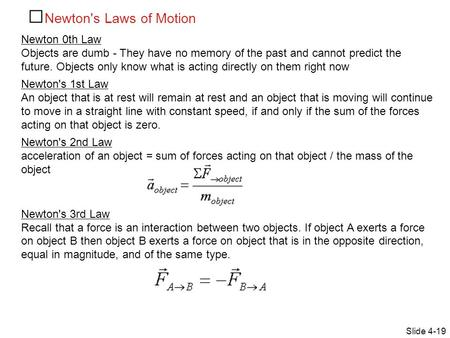 Newton's Laws of Motion Slide 4-19 Newton 0th Law Objects are dumb - They have no memory of the past and cannot predict the future. Objects only know what.