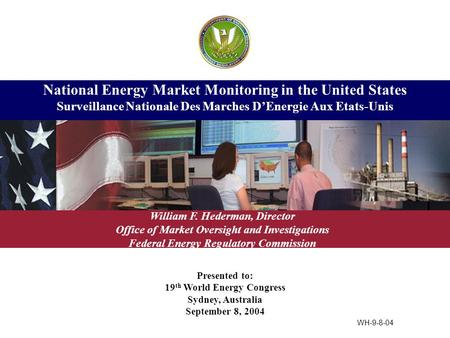 Presented to: 19 th World Energy Congress Sydney, Australia September 8, 2004 National Energy Market Monitoring in the United States Surveillance Nationale.