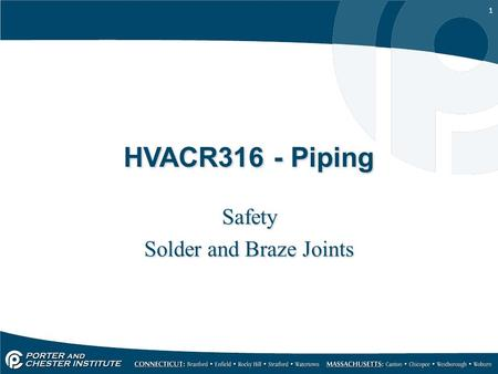 1 HVACR316 - Piping Safety Solder and Braze Joints Safety Solder and Braze Joints.