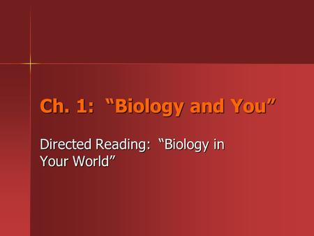 "Ch. 1: ""Biology and You"" Directed Reading: ""Biology in Your World"""