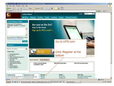 Go to UPS.com Click Register at the bottom. Fill this screen out with your info and click Next!