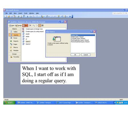 When I want to work with SQL, I start off as if I am doing a regular query.