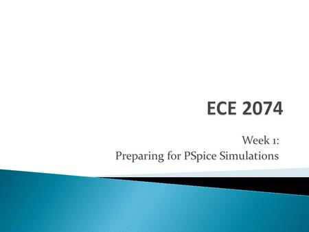 Week 1: Preparing for PSpice Simulations.  Week 1 is composed of two experiments from the lab manual ◦ Experiment 1: Breadboard Basics ◦ Experiment 3: