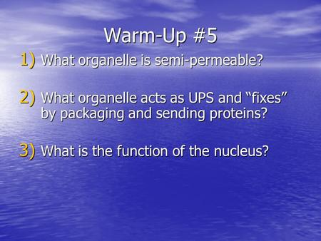 "Warm-Up #5 1) What organelle is semi-permeable? 2) What organelle acts as UPS and ""fixes"" by packaging and sending proteins? 3) What is the function of."