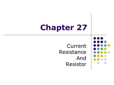 Chapter 27 Current Resistance And Resistor. Electric Current, the definition Assume charges are moving perpendicular to a surface of area A If ΔQ is the.