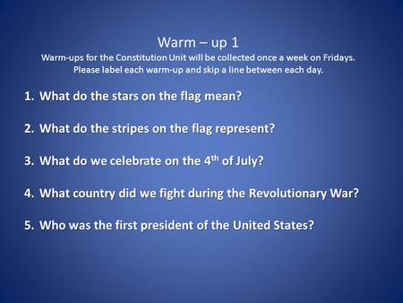 Warm – up 1 Warm-ups for the Constitution Unit will be collected once a week on Fridays. Please label each warm-up and skip a line between each day. 1.What.