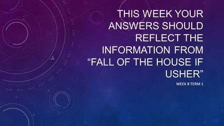 "WARM UPS THIS WEEK YOUR ANSWERS SHOULD REFLECT THE INFORMATION FROM ""FALL OF THE HOUSE IF USHER"" WEEK 8 TERM 1."